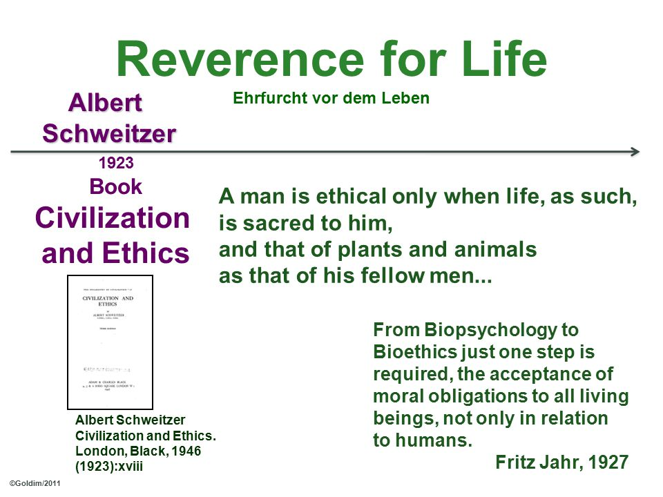 Reverence for Life Ehrfurcht vor dem Leben 1923 Book Civilization and Ethics AlbertSchweitzer ©Goldim/2011 Albert Schweitzer Civilization and Ethics.