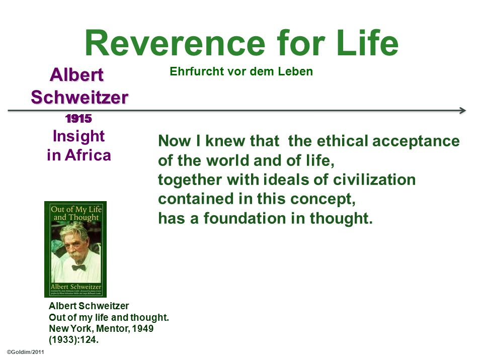 1915 Insight in Africa Reverence for Life Ehrfurcht vor dem Leben 1915 AlbertSchweitzer ©Goldim/2011 Albert Schweitzer Out of my life and thought.