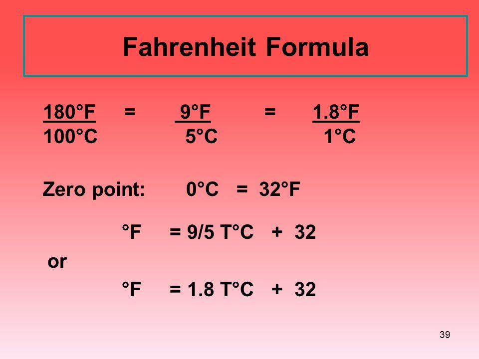 39 Fahrenheit Formula 180°F = 9°F =1.8°F 100°C 5°C 1°C Zero point: 0°C = 32°F °F = 9/5 T°C + 32 or °F = 1.8 T°C + 32