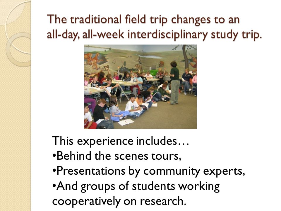 The traditional field trip changes to an all-day, all-week interdisciplinary study trip.