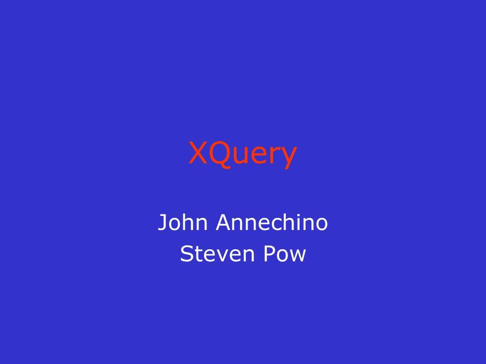 XQuery John Annechino Steven Pow