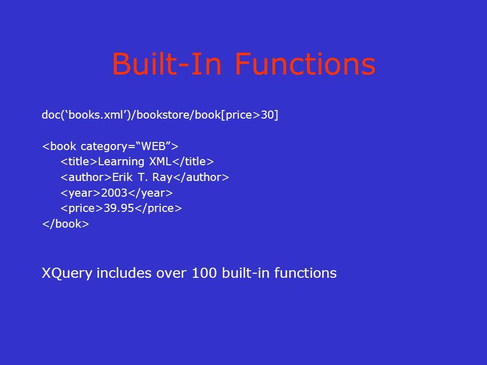Built-In Functions doc('books.xml')/bookstore/book[price>30] Learning XML Erik T.