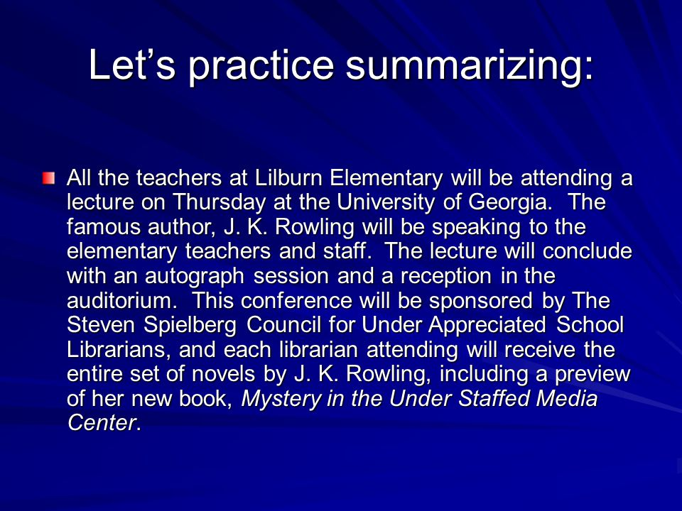 Let's practice summarizing: All the teachers at Lilburn Elementary will be attending a lecture on Thursday at the University of Georgia.