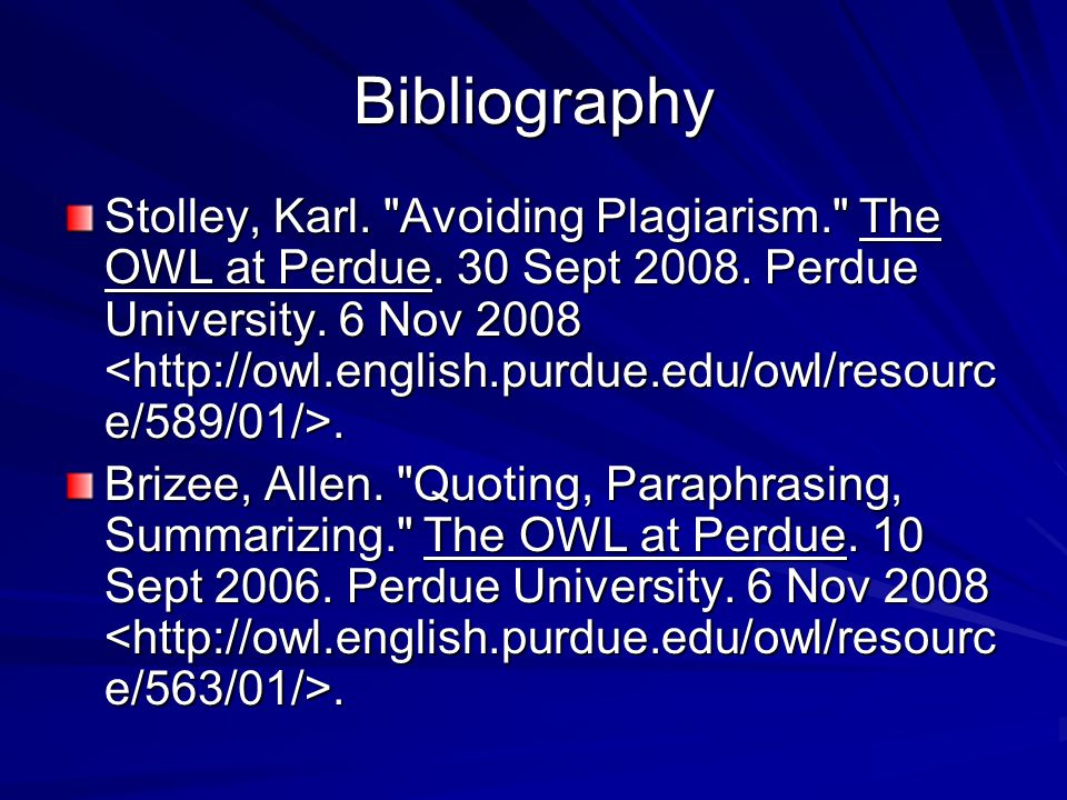 Bibliography Stolley, Karl. Avoiding Plagiarism. The OWL at Perdue.