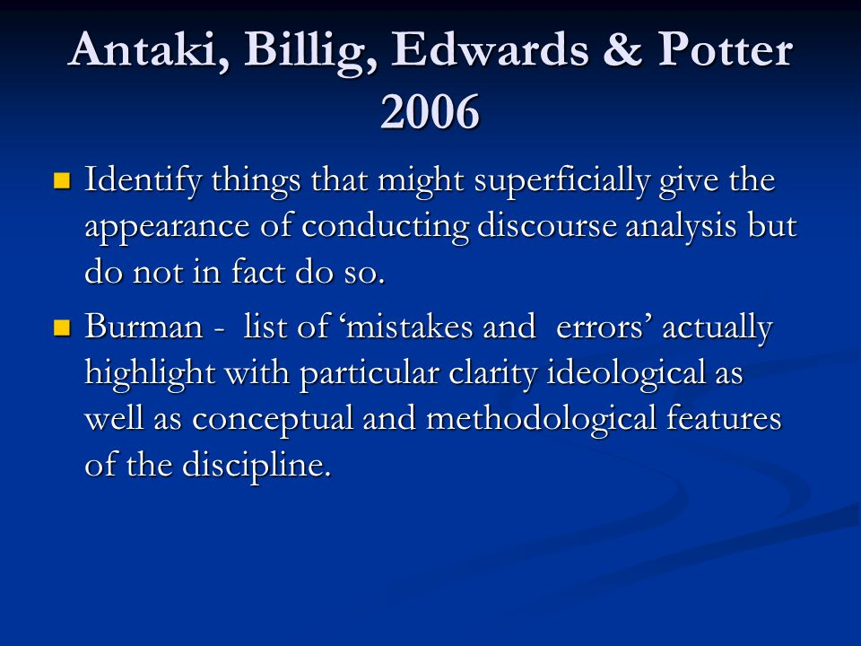 Antaki, Billig, Edwards & Potter 2006 Identify things that might superficially give the appearance of conducting discourse analysis but do not in fact