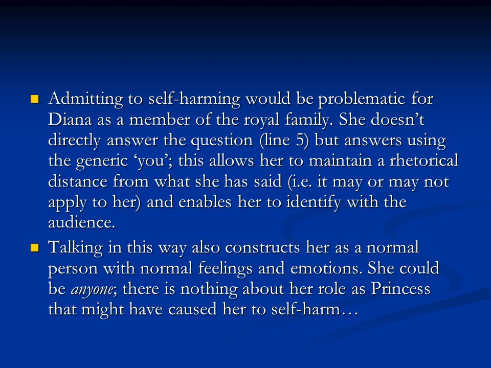 Admitting to self-harming would be problematic for Diana as a member of the royal family.