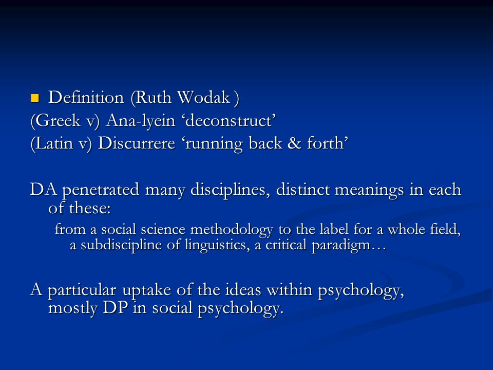 Definition (Ruth Wodak ) Definition (Ruth Wodak ) (Greek v) Ana-lyein 'deconstruct' (Latin v) Discurrere 'running back & forth' DA penetrated many dis