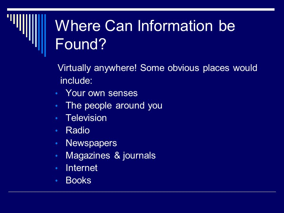 Where Can Information be Found. Virtually anywhere.