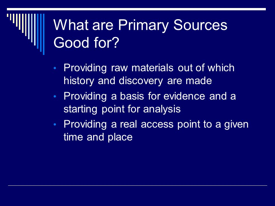 What are Primary Sources Good for.