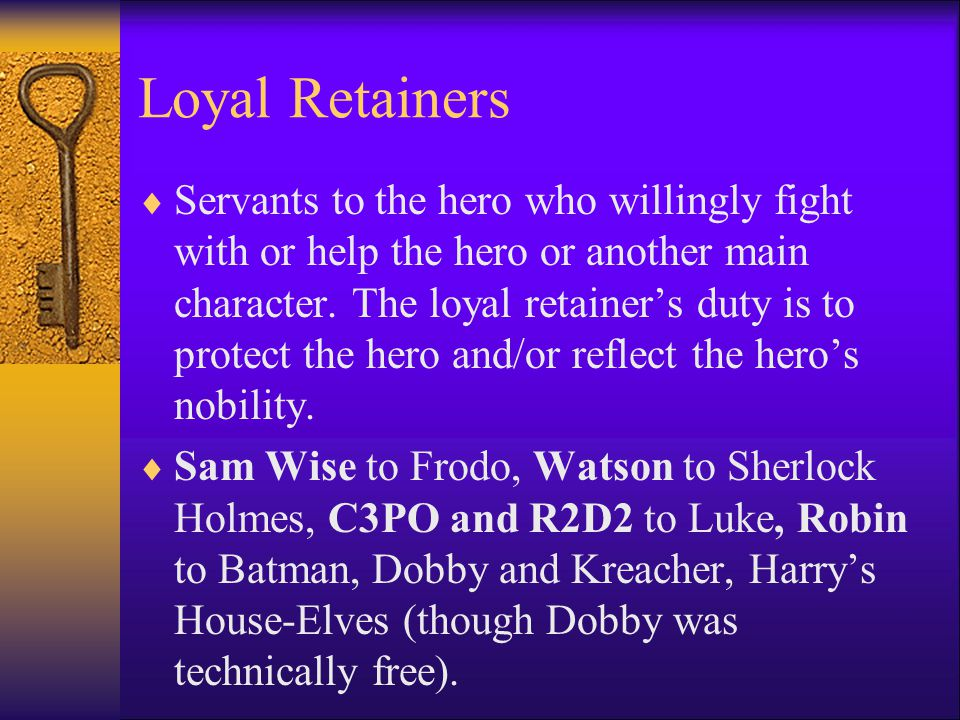 Loyal Retainers  Servants to the hero who willingly fight with or help the hero or another main character.