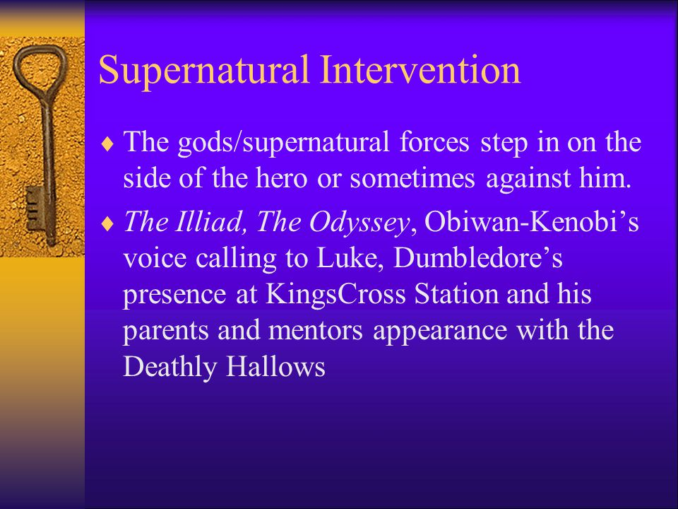 Supernatural Intervention  The gods/supernatural forces step in on the side of the hero or sometimes against him.