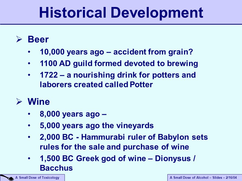 A Small Dose of ToxicologyA Small Dose of Alcohol – Slides – 2/16/04  Beer 10,000 years ago – accident from grain.