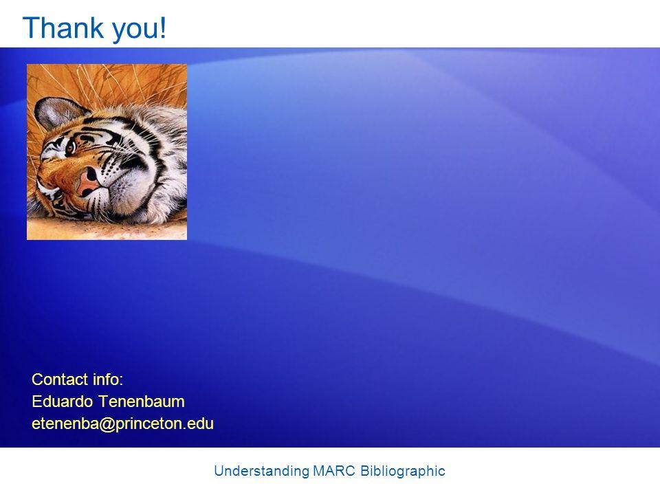 Understanding MARC Bibliographic Thank you! Contact info: Eduardo Tenenbaum etenenba@princeton.edu
