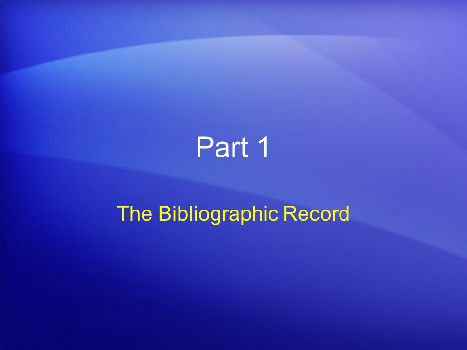 Part 1 The Bibliographic Record