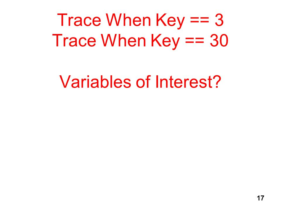 17 Trace When Key == 3 Trace When Key == 30 Variables of Interest?
