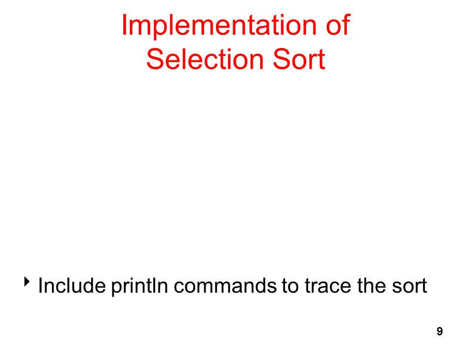 9 Implementation of Selection Sort  Include println commands to trace the sort