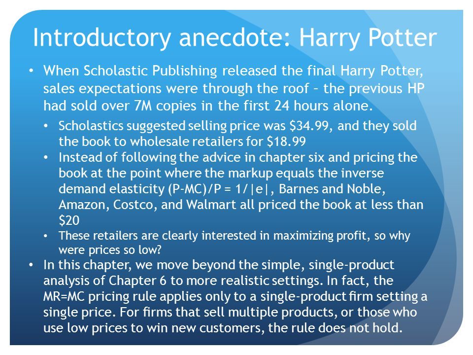 Introductory anecdote: Harry Potter When Scholastic Publishing released the final Harry Potter, sales expectations were through the roof – the previou