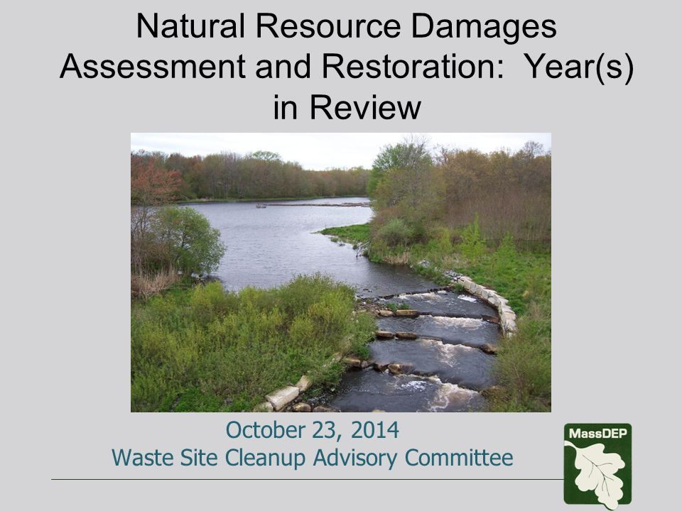 Natural Resource Damages Assessment and Restoration: Year(s) in Review October 23, 2014 Waste Site Cleanup Advisory Committee