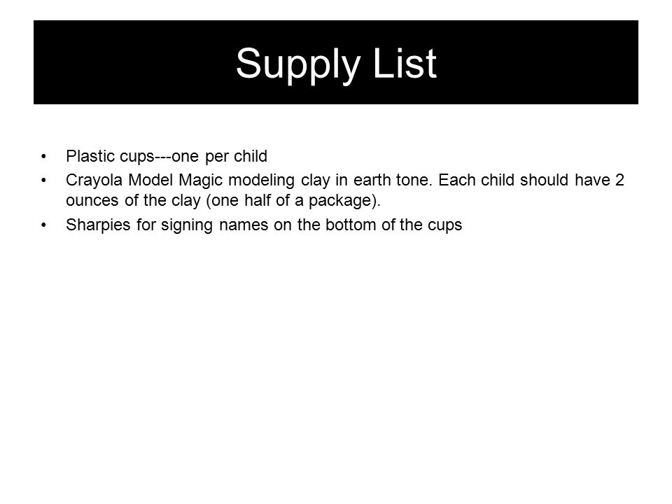 Supply List Plastic cups---one per child Crayola Model Magic modeling clay in earth tone.