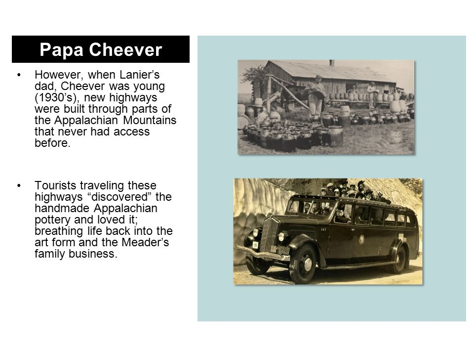 However, when Lanier's dad, Cheever was young (1930's), new highways were built through parts of the Appalachian Mountains that never had access before.