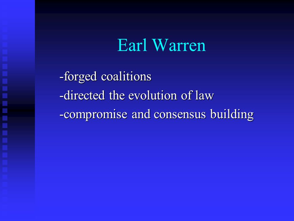 Earl Warren -forged coalitions -directed the evolution of law -compromise and consensus building