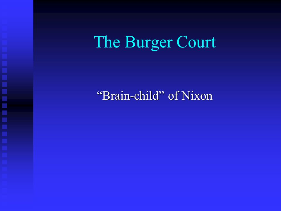 The Burger Court Brain-child of Nixon