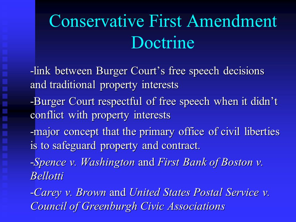 Conservative First Amendment Doctrine -link between Burger Court's free speech decisions and traditional property interests -Burger Court respectful of free speech when it didn't conflict with property interests -major concept that the primary office of civil liberties is to safeguard property and contract.