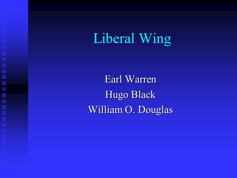 Liberal Wing Earl Warren Hugo Black William O. Douglas