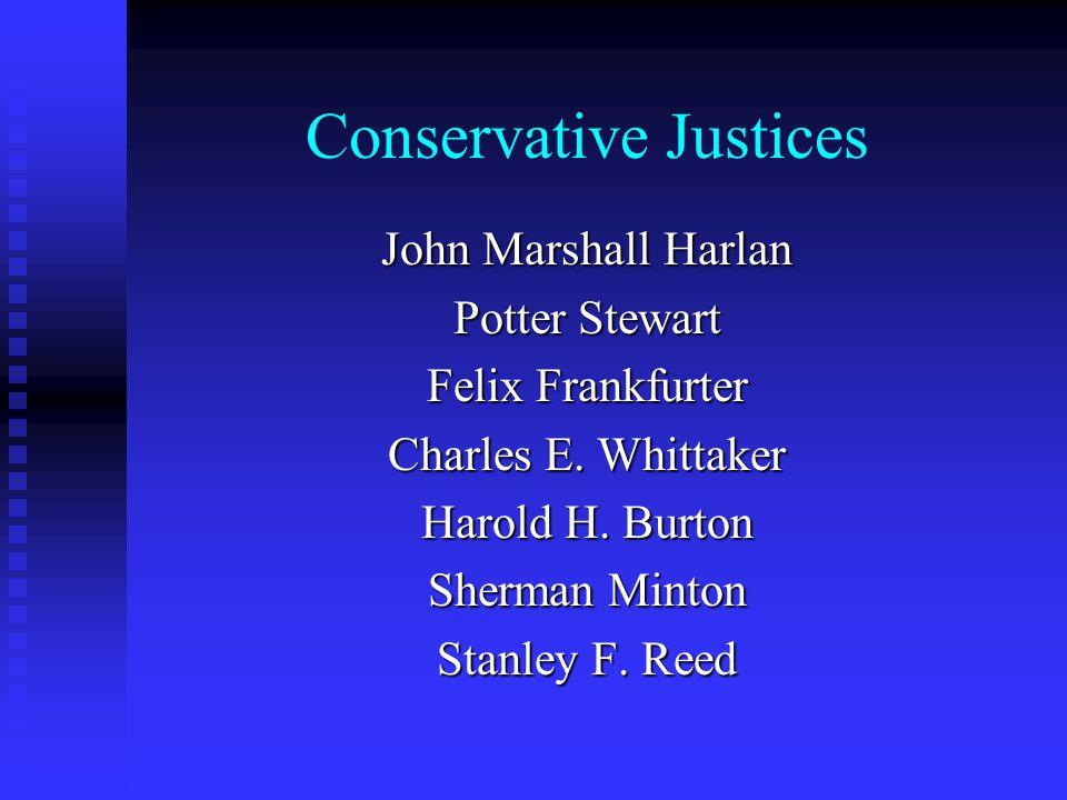 Conservative Justices John Marshall Harlan Potter Stewart Felix Frankfurter Charles E.