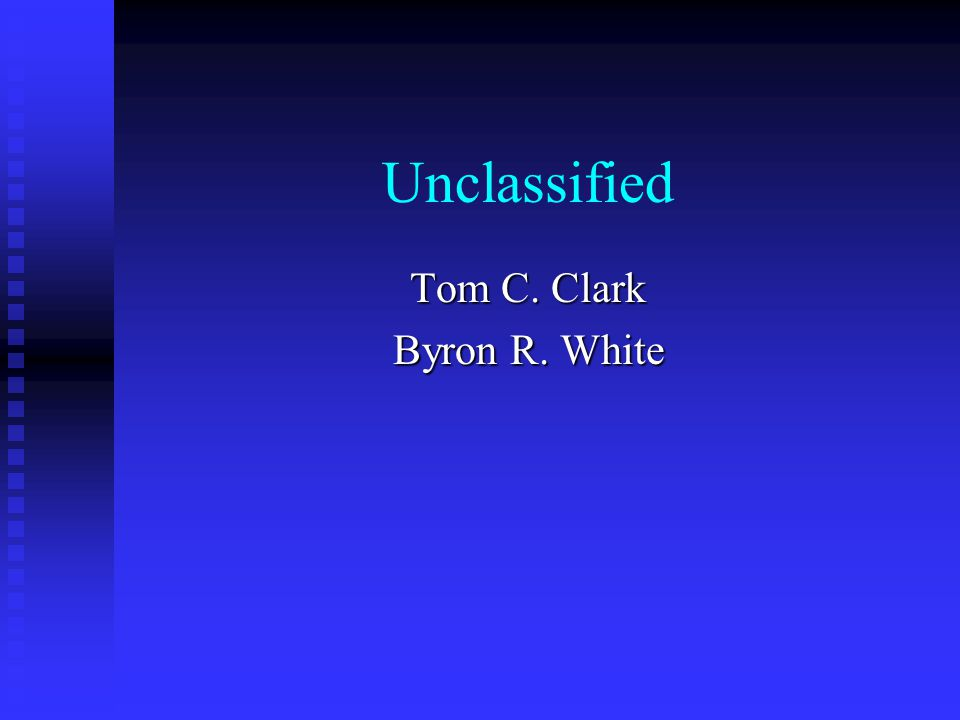 Unclassified Tom C. Clark Byron R. White