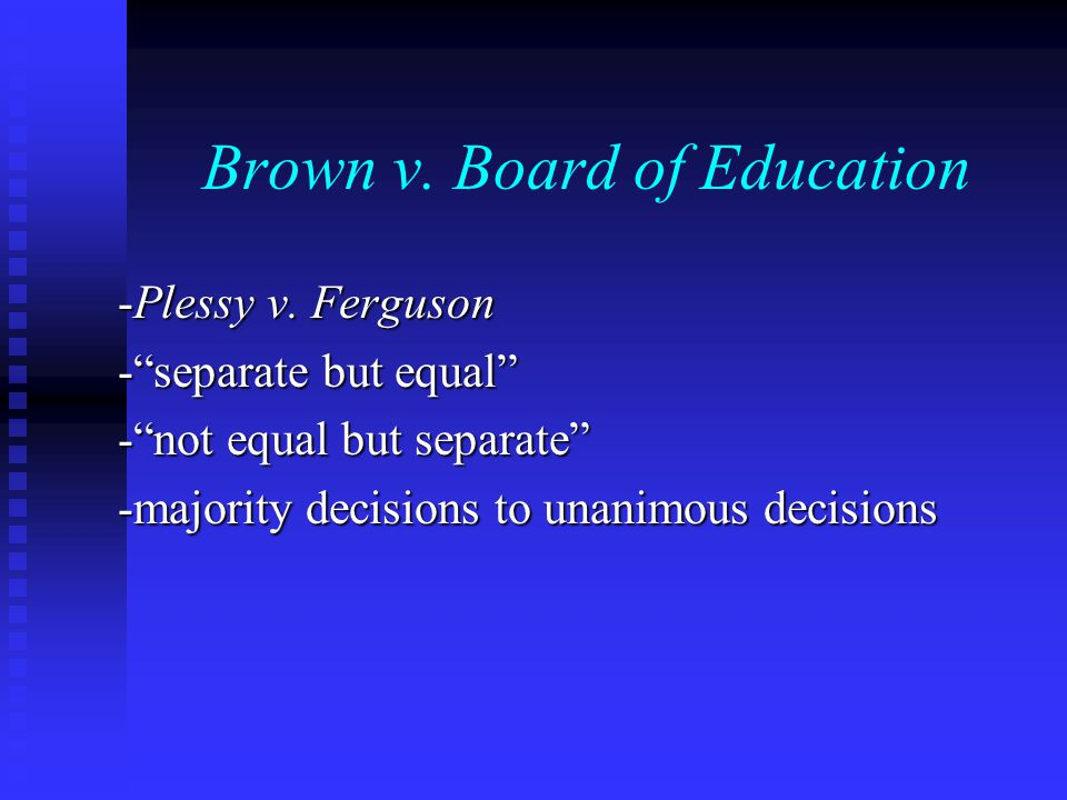 Brown v.Board of Education -Plessy v.