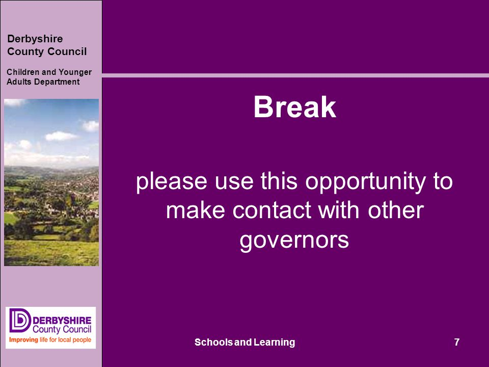 Derbyshire County Council Children and Younger Adults Department Break please use this opportunity to make contact with other governors Schools and Learning7