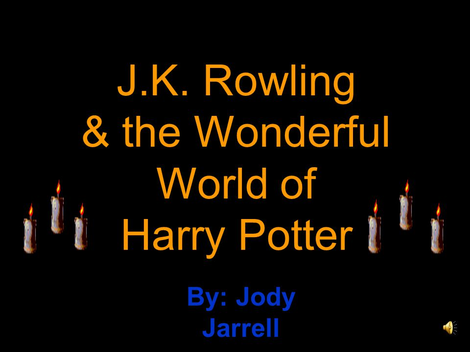 J.K. Rowling & the Wonderful World of Harry Potter By: Jody Jarrell