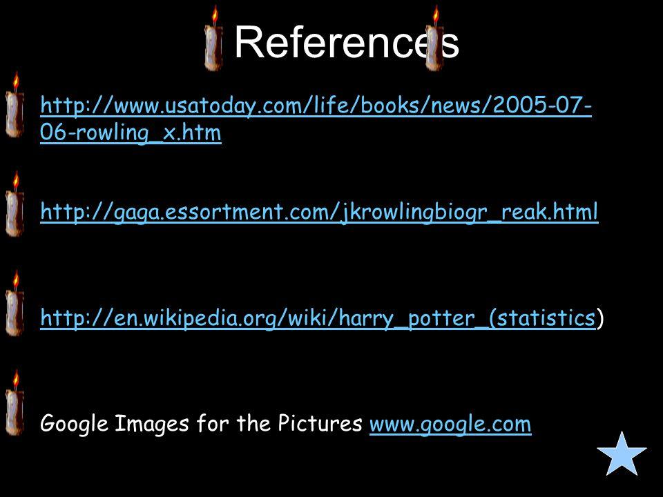 References http://www.usatoday.com/life/books/news/2005-07- 06-rowling_x.htm http://gaga.essortment.com/jkrowlingbiogr_reak.html http://en.wikipedia.org/wiki/harry_potter_(statisticshttp://en.wikipedia.org/wiki/harry_potter_(statistics) Google Images for the Pictures www.google.comwww.google.com