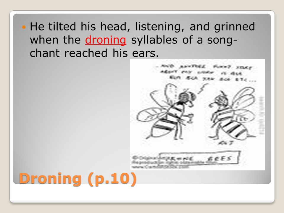 Droning (p.10) He tilted his head, listening, and grinned when the droning syllables of a song- chant reached his ears.