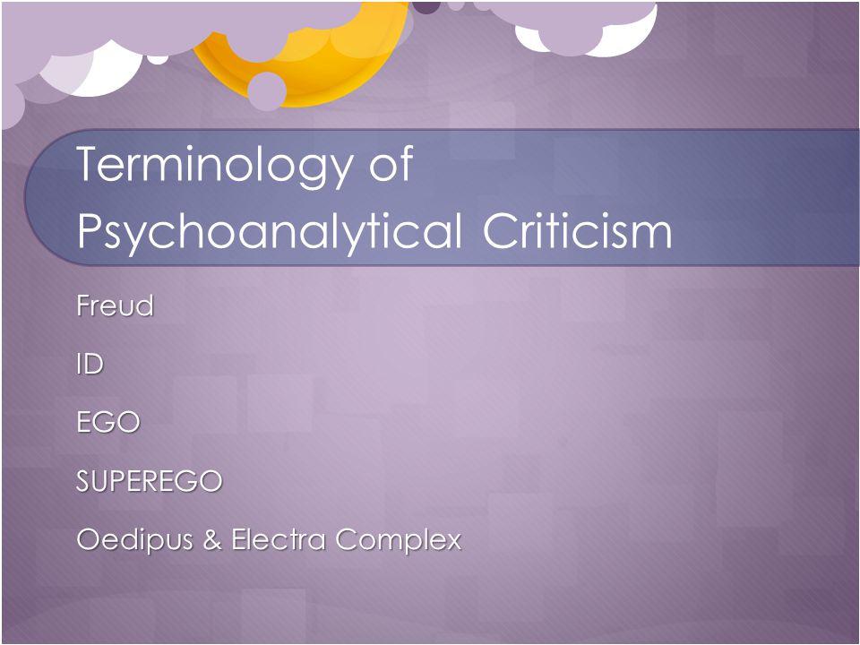 Terminology of Psychoanalytical Criticism FreudIDEGOSUPEREGO Oedipus & Electra Complex