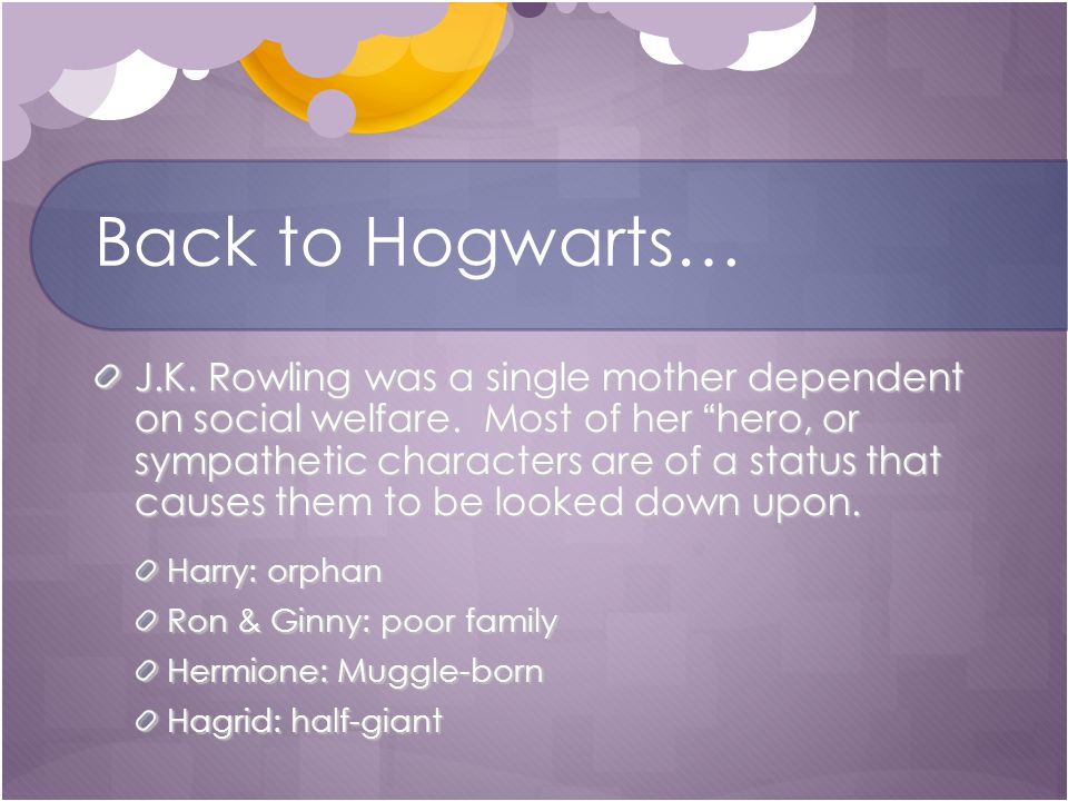 Back to Hogwarts… J.K. Rowling was a single mother dependent on social welfare.