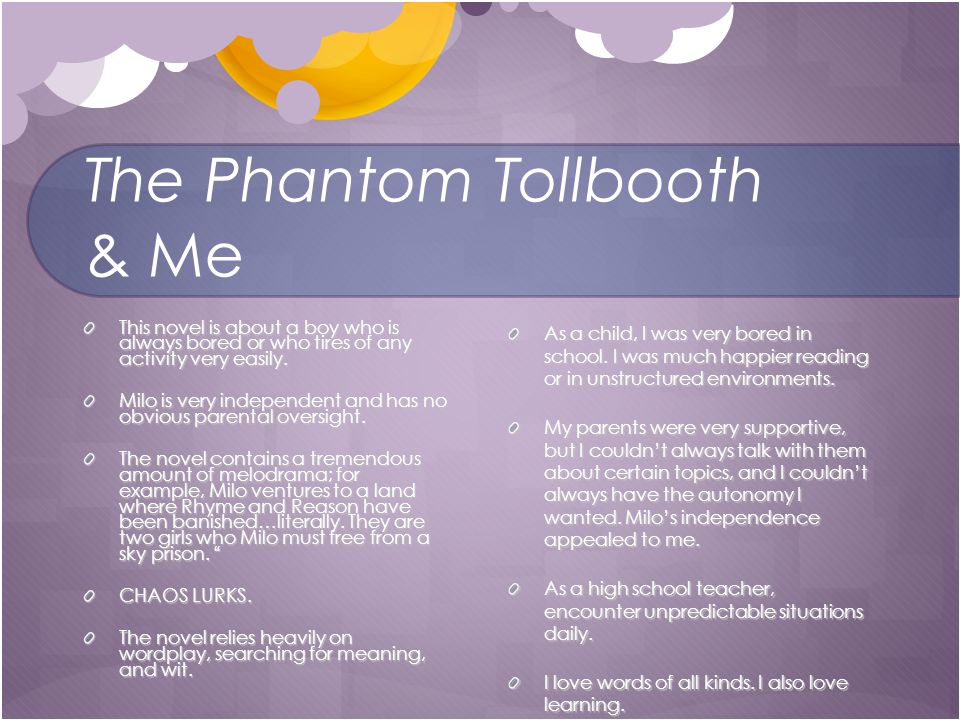 The Phantom Tollbooth & Me This novel is about a boy who is always bored or who tires of any activity very easily.