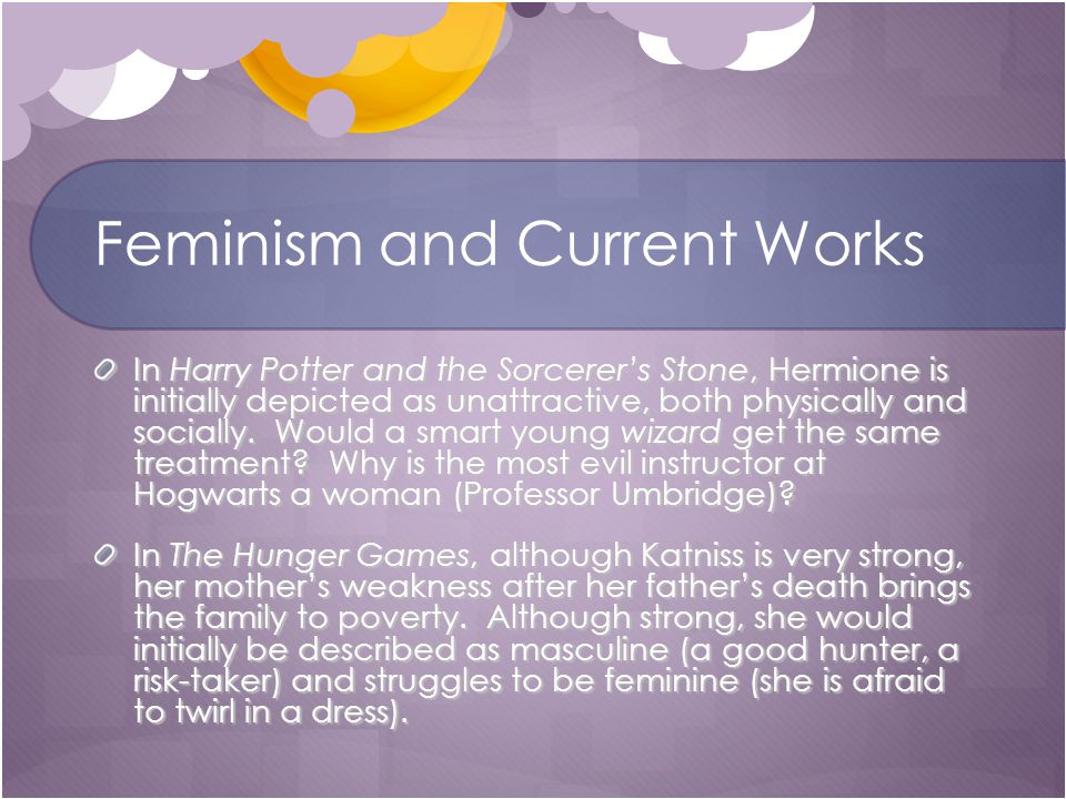 Feminism and Current Works In Harry Potter and the Sorcerer's Stone, Hermione is initially depicted as unattractive, both physically and socially.