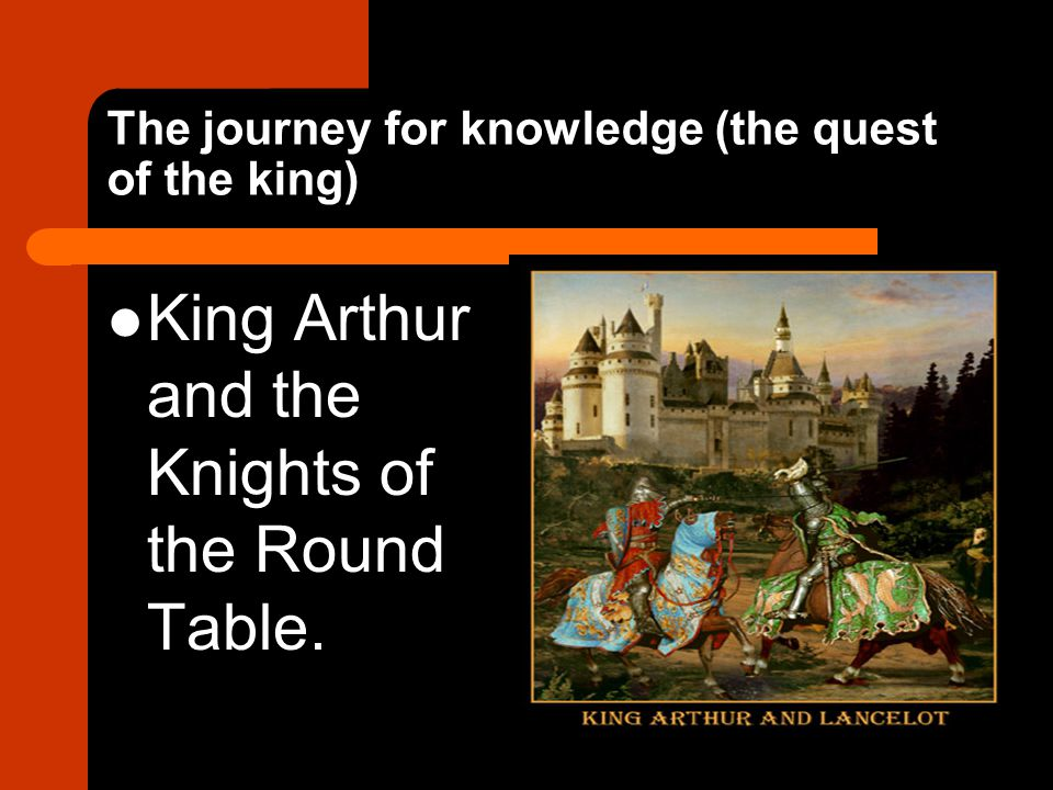 The journey for knowledge (the quest of the king) King Arthur and the Knights of the Round Table.