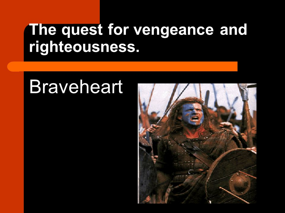 The quest for vengeance and righteousness. Braveheart