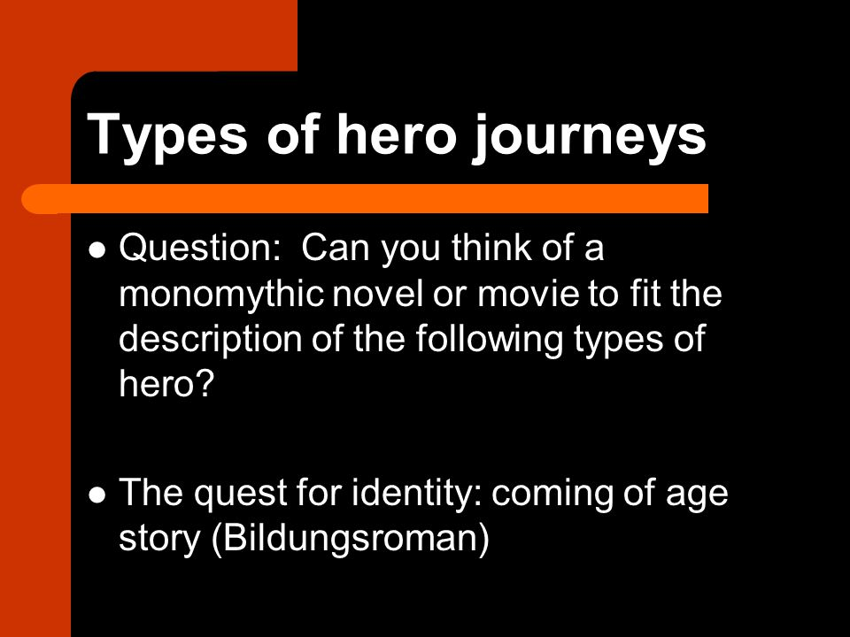 Types of hero journeys Question: Can you think of a monomythic novel or movie to fit the description of the following types of hero.