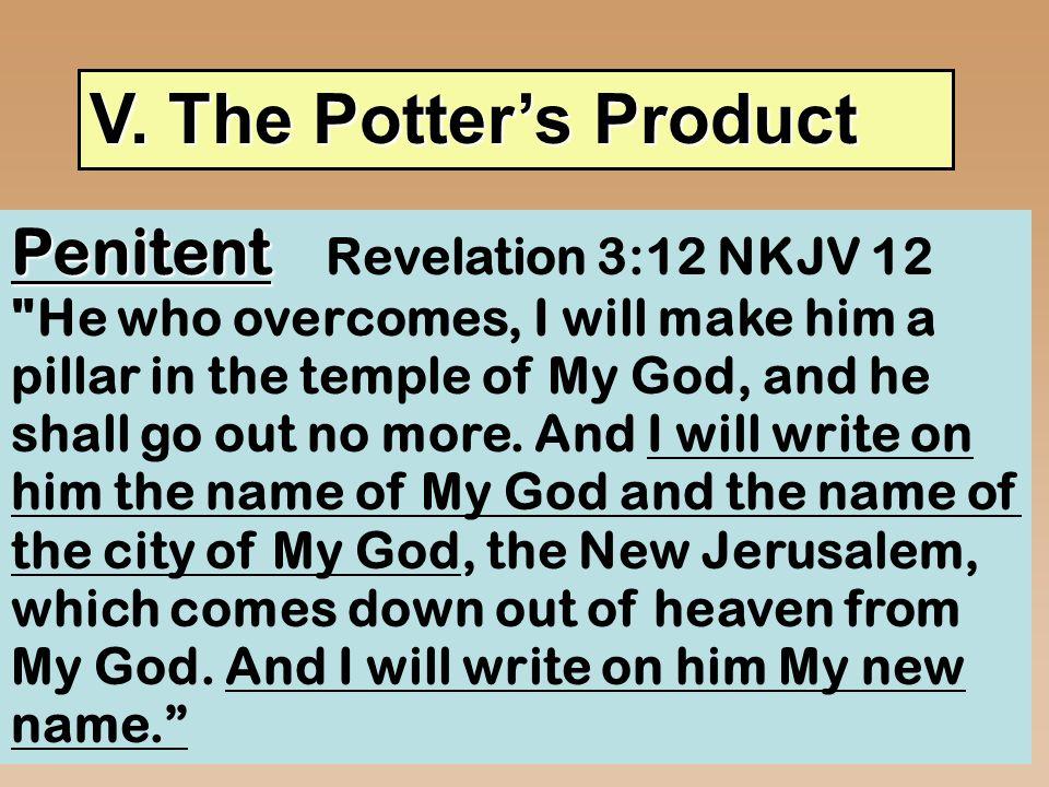 V. The Potter's Product Penitent Penitent Revelation 3:12 NKJV 12