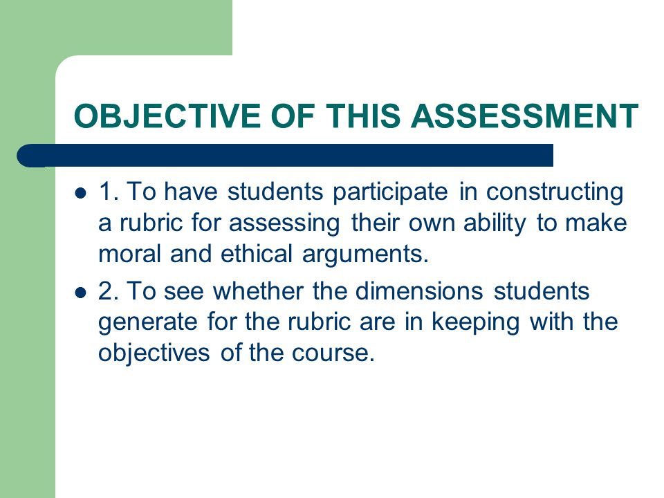 BUILDING A RUBRIC After we had dealt with several real situations which called for the students to make moral and ethical decisions, I asked them to answer two questions anonymously: 1.