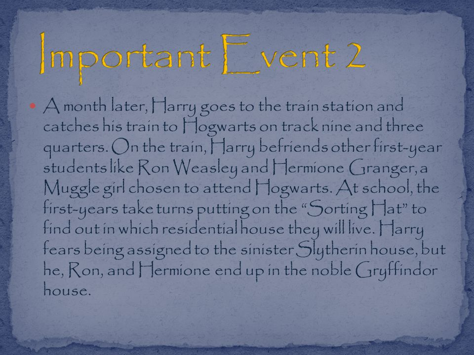 A month later, Harry goes to the train station and catches his train to Hogwarts on track nine and three quarters.