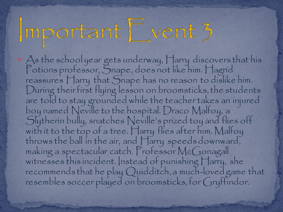 As the school year gets underway, Harry discovers that his Potions professor, Snape, does not like him.