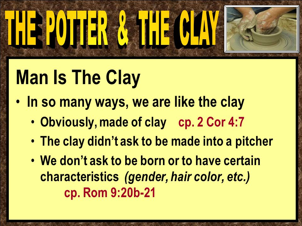 Man Is The Clay In so many ways, we are like the clay Obviously, made of clay cp.