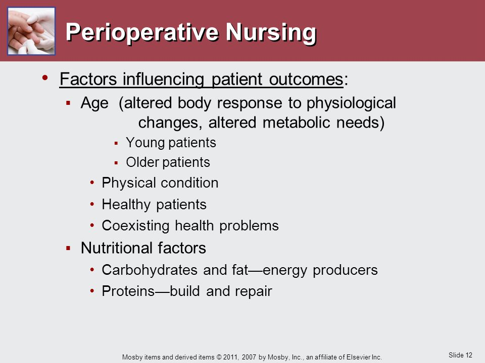Slide 12 Mosby items and derived items © 2011, 2007 by Mosby, Inc., an affiliate of Elsevier Inc. Perioperative Nursing Factors influencing patient ou
