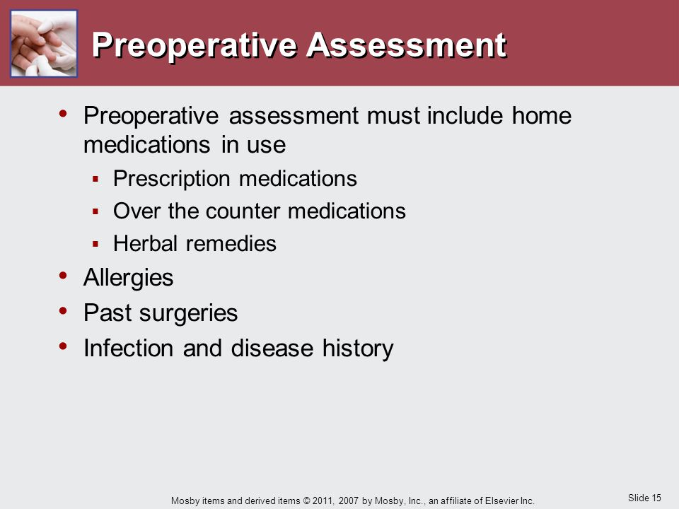 Slide 15 Mosby items and derived items © 2011, 2007 by Mosby, Inc., an affiliate of Elsevier Inc. Preoperative Assessment Preoperative assessment must