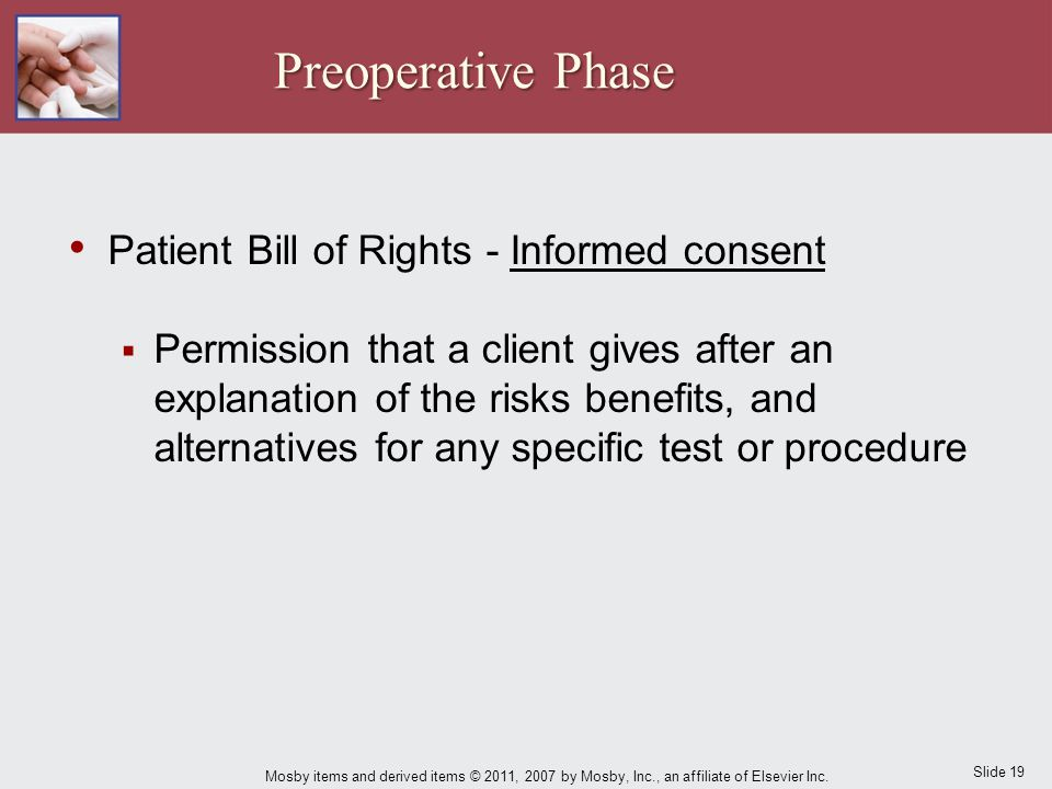 Slide 19 Mosby items and derived items © 2011, 2007 by Mosby, Inc., an affiliate of Elsevier Inc. Patient Bill of Rights - Informed consent  Permissi